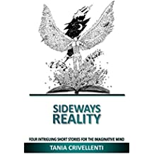 Sideways Reality: Four Intriguing Short Stories for the Imaginative Mind (Reality Short Stories Book 1)