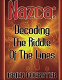 Nazca: Decoding The Riddle Of The Lines by Mr. Brien D Foerster (2013-09-03)