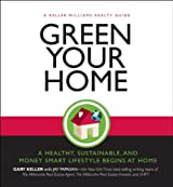 Green Your Home: The Proven Path to a Money-Smart, Health Conscious and Environmentally Friendly Home (Keller Williams Guide)