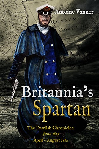 Britannia's Spartan: The Dawlish Chronicles:  June 1859  and  April - August 1882