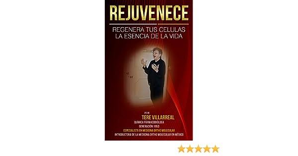 Amazon.com: REJUVENECE: REGENERA TUS CELULAS - LA ESENCIA DE LA VIDA (Spanish Edition) eBook: QFB. Tere Villarreal, Fredo Moreno: Kindle Store