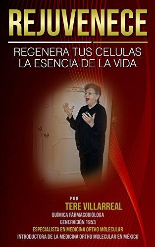 REJUVENECE: REGENERA TUS CELULAS - LA ESENCIA DE LA VIDA (Spanish Edition) by