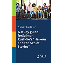 "A Study Guide for A Study Guide ForSalman Rushdie's ""Haroun and the Sea of Stories"""