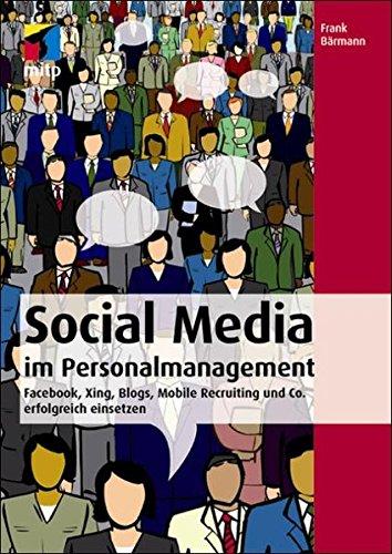 Social Media im Personalmanagement: Facebook, Xing, Blogs, Mobile Recruiting und Co. erfolgreich einsetzen (mitp Business) Taschenbuch – 12. September 2012 Frank Bärmann mitp-Verlag 3826692004 Wirtschaft / Management