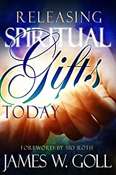Releasing Spiritual Gifts Today by [Goll, James]