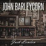 Jack London: John Barleycorn | Jack London