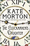 The Clockmaker's Daughter: A Novel by  Kate Morton in stock, buy online here