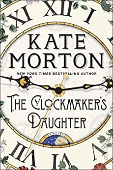 The Clockmaker's Daughter: A Novel by [Morton, Kate]
