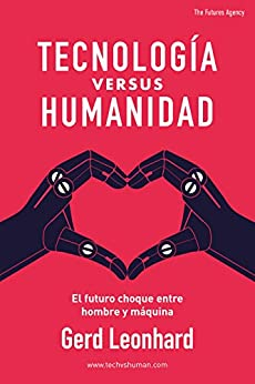 Tecnología versus Humanidad: El futuro choque entre hombre y máquina de [Leonhard, Gerd]