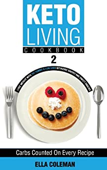 Keto Living Cookbook 2: Lose Weight with 101 Yummy & Low Carb Ketogenic Savory and Sweet Snacks by [Coleman, Ella]