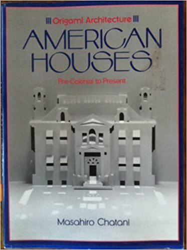 Origami Architecture American Houses Pre Colonial To Present Masahiro Chatani 9780870118371 Amazon Books
