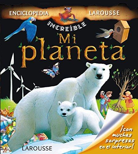 Mi planeta / My Planet (La Incre??ble Enciclopedia Larousse / the Incredible Larousse Encyclopedia) by Ga??lle Lahoreau - Planet Ble