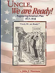 Uncle, we are ready!: Registering America's men, 1917-1918 : a guide to researching World War I draft registration cards