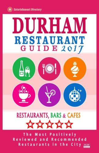 Durham Restaurant Guide 2017: Best Rated Restaurants in Durham, North Carolina - 500 Restaurants, Bars and Cafés recommended for Visitors, 2017