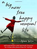A Big New Free Happy Unusual Life, Nina Wise, 0767910079