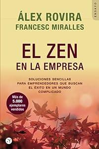 El Zen en la Empresa: Soluciones sencillas para emprendedores que buscan el éxito en un mundo complicado (Spanish Edition)