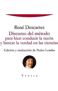 Discurso del método para bien conducir la razón y buscar la verdad en las ciencias (