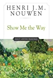 Show Me the Way, Henri J. M. Nouwen, 0824513533