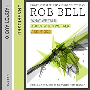 What We Talk About When We Talk About God: Faith for the 21st Century Audiobook