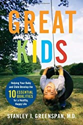 Great Kids: Helping Your Baby and Child Develop the Ten Essential Qualities for a Happy, Healthy Life: Helping Your Baby and Child Develop the Ten ... Healthy, Happy Life (A Merloyd Lawrence Book)