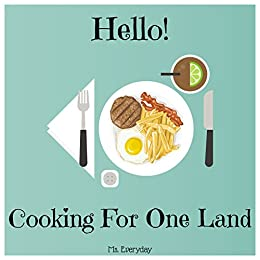 Hello cooking for one land 365 days of easy recipes for one person cooking for one land 365 days of easy recipes for one person forumfinder Choice Image