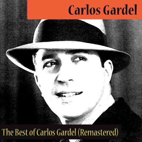 The Best of Carlos Gardel (Rem...