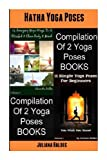 Hatha Yoga Poses Hatha Yoga Poses (15 Amazing Yoga Ways to a Blissful and Clean Body and Mind + 11 Yoga Poses for Beginners, Alecandra & Juliana Baldec, 1493773410