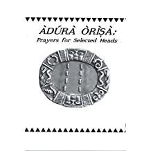 Adura Orisa: Prayers for Selected Heads 2nd Edition