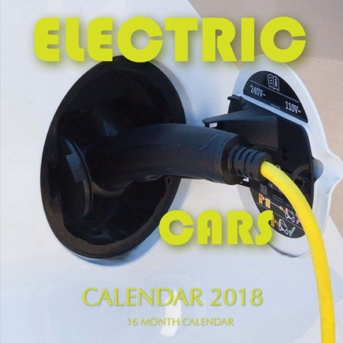 Electric Cars Calendar 2018: 16 Month Calendar