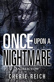 Once upon a Nightmare: A Collection by [Reich, Cherie]