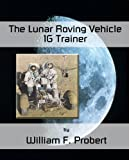 The Lunar Roving Vehicle 1G Trainer, William Probert, 0983792364