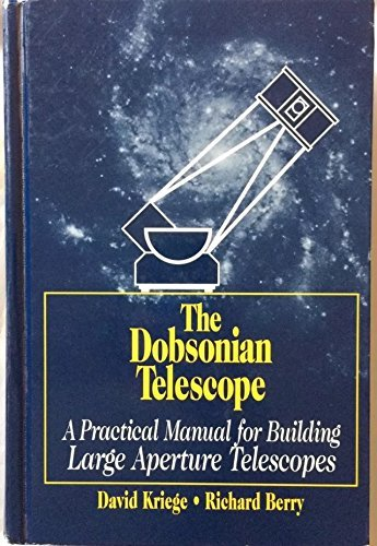 The Dobsonian Telescope: A Practical Manual for Building Large Aperture Telescopes (The Dobsonian Telescope By Kriege And Berry)