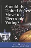 Should the United States Move to Electronic Voting?, Diane Andrews Henningfeld, 0737738839