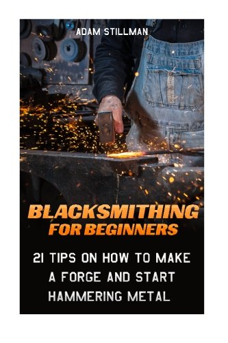 blacksmithing-for-beginners-21-tips-on-how-to-make-a-forge-and-start-hammering-metal-blacksmithing-b
