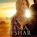 In the Field of Grace Hörbuch von Tessa Afshar Gesprochen von: Laural Merlington