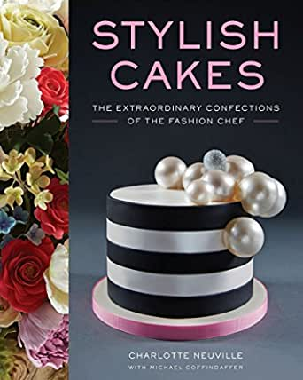 Stylish Cakes: The Extraordinary Confections of The Fashion Chef (English Edition)