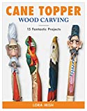 #4: Cane Topper Woodcarving: Projects, Patterns, and Essential Techniques for Custom Canes and Walking Sticks (Fox Chapel Publishing) Step-by-Step Instructions and Expert Advice from Lora S. Irish