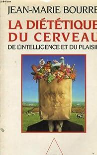 La diététique du cerveau, de l'intelligence et du plaisir par Jean-Marie Bourre