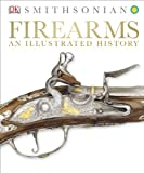 Firearms - An Illustrated History, Dorling Kindersley Publishing Staff, 1465416056