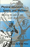 Physical Education, Sport and Wellness : As We Look to Ourselves and to God, , 0932914438