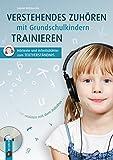 Verstehendes Zuhören mit Grundschulkindern trainieren: Hörtexte und Arbeitsblätter zum Textverständnis