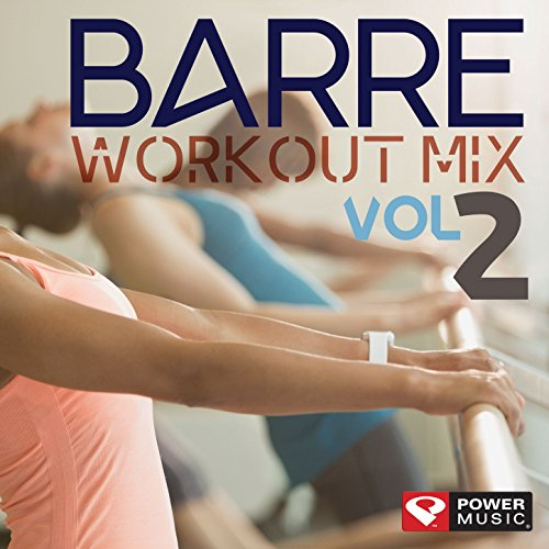 Barre Workout Mix Vol. 2 (Multi BPM Workout Mix Perfect for Barre, Ballet, Toning, Yoga, Pilates and Balance ()