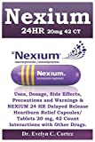 Nexium24HR 20mg 42 ct: Uses, Dosage, Side Effects, Precautions and Warnings & NEXIUM 24 HR Delayed Release Heartburn Relief Capsules/ Tablets 20 mg, 42 Count Interactions with Other Drugs