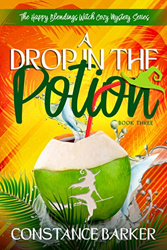 A Drop in the Potion (The Happy Blendings Witch Cozy Mystery Series Book 3) by [Barker, Constance]