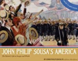 img - for John Philip Sousa's America: The Patriot's Life in Images and Words book / textbook / text book