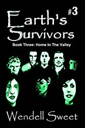 Earth's Survivors Book Three: Home In The Valley: 3
