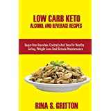 Niedrig Carb Keto Alcohol and Beverages Recipes: Sugar-Free Smoothies, Cocktails, and Teas for Healthy Living, Weight Loss, and Ketosis Maintenance