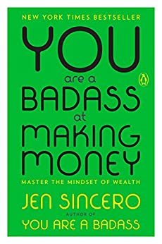 You Are a Badass at Making Money: Master the Mindset of Wealth by [Sincero, Jen]