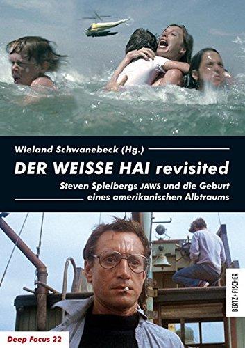 DER WEISSE HAI revisited: Steven Spielbergs JAWS und die Geburt eines amerikanischen Albtraums (Deep Focus) Taschenbuch – 1. Juni 2015 Wieland Schwanebeck Bertz und Fischer 3865053254 Film