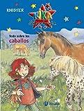 Todo sobre los caballos / All About Horses (Kika superbruja: Todo sobre / Kika Superwitch: All About) (Spanish Edition)